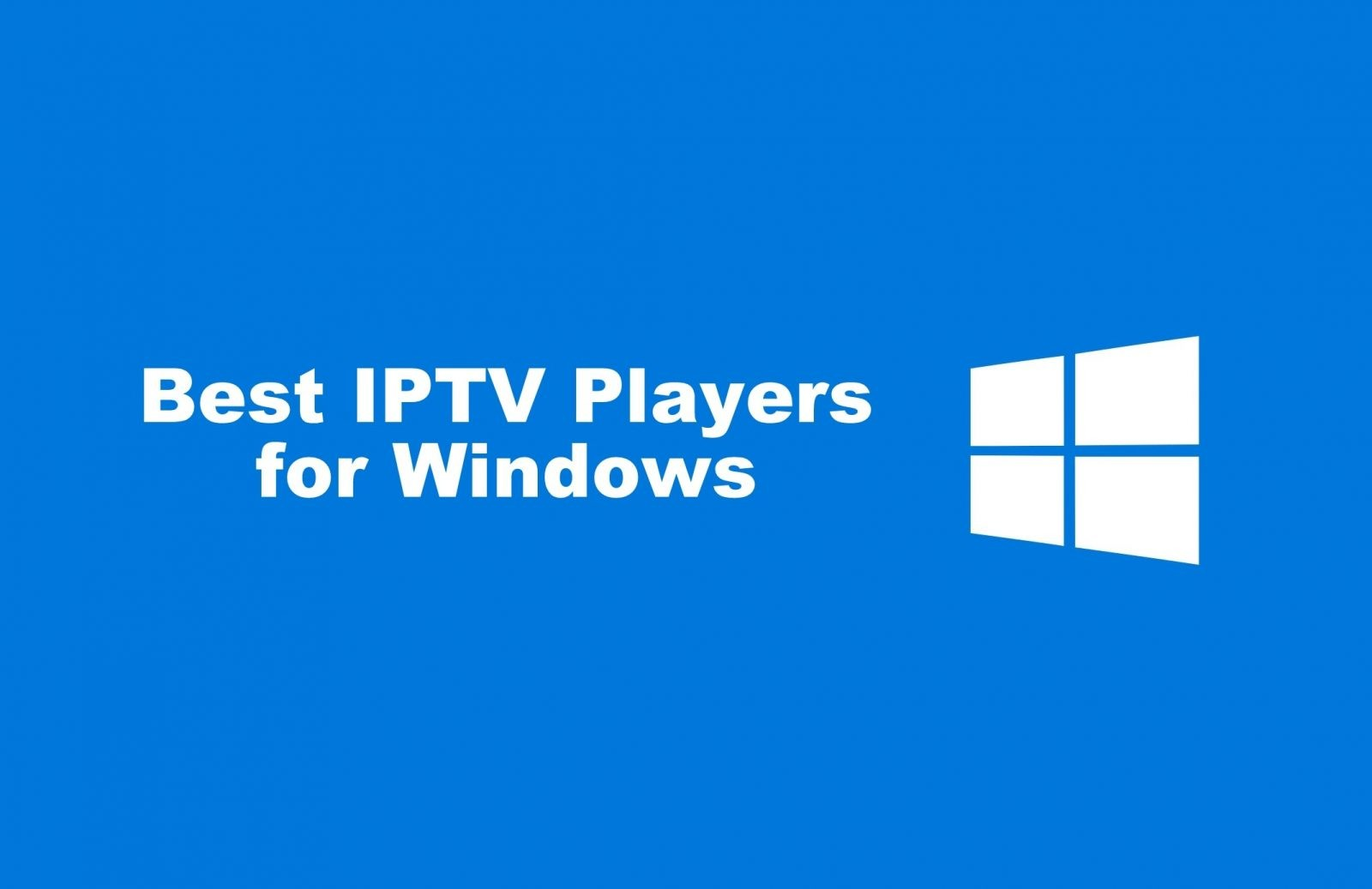 32 Best IPTV Players for Windows PC and Laptop in 2021