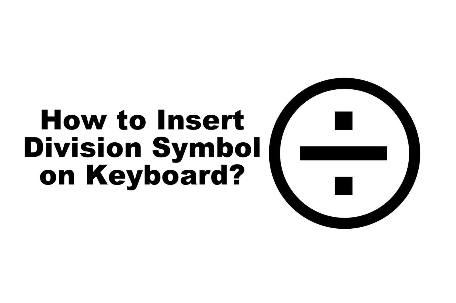 How to Insert Division Symbol on Keyboard (Windows & Mac)