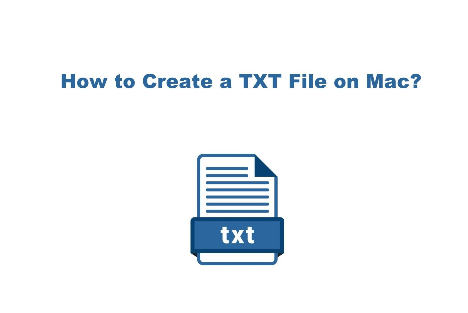 How to Create a TXT File on Mac [Step By Step Guide]