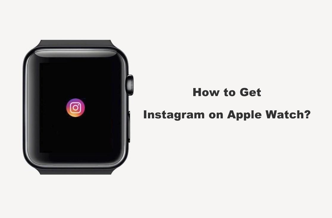 How to Get Instagram on Apple Watch in Simple Ways