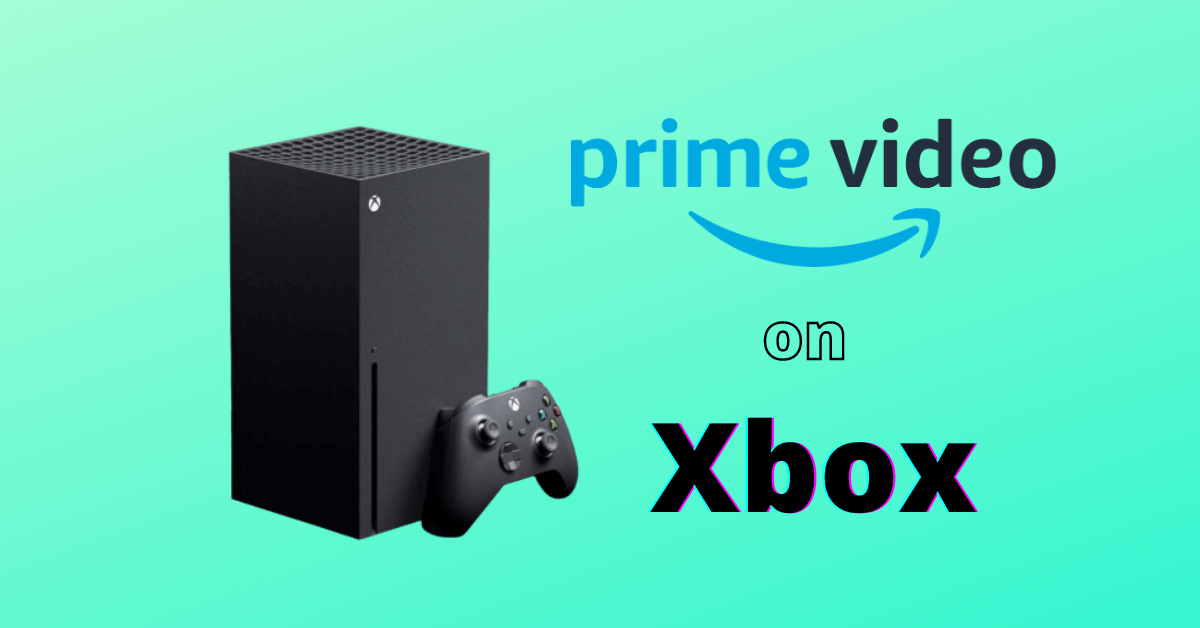 How to Watch Prime Video on Xbox One and 360