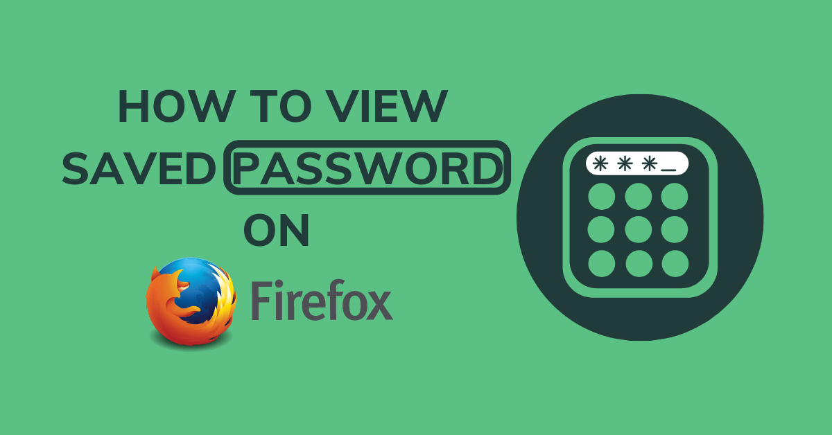 How to View Saved Passwords in Mozilla Firefox Browser