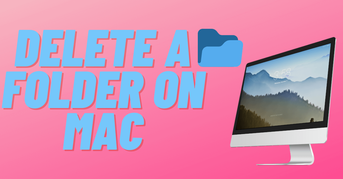 How to Delete a Folder on Mac [3 Different Ways]
