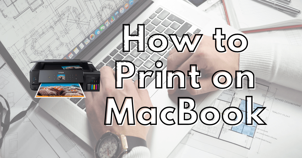 How to Print on MacBook [Step By Step Guide]