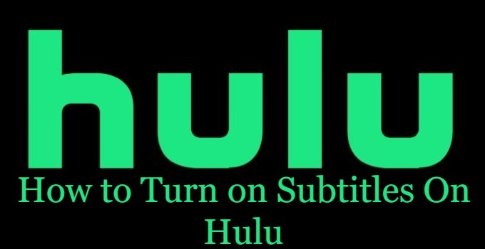How to Turn On Closed Captions or Subtitles on Hulu