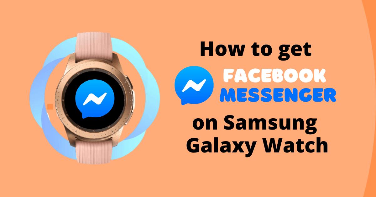 How to Get Facebook Messenger On Samsung Galaxy Watch