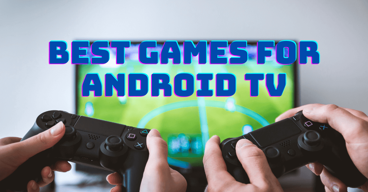 Best Games for Android TV/Box [10 Must Play Games in 2021]