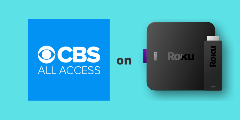 CBS All Access on Roku: How to Add, Activate and Cancel