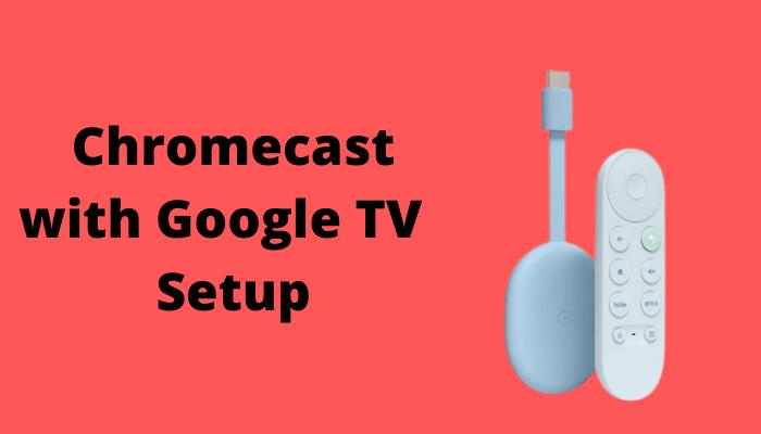 Chromecast with Google TV – Review, Setup & App Installation