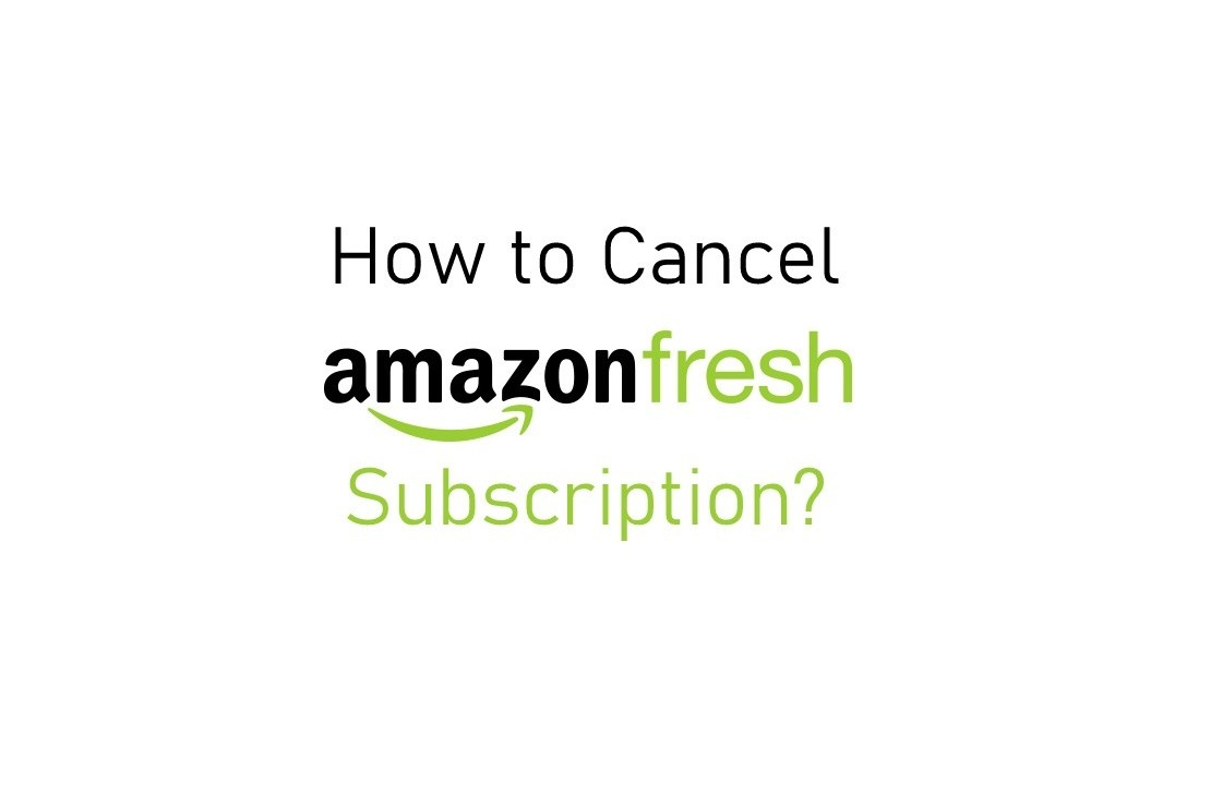 How to Cancel Amazon Fresh Subscription [Step By Step]