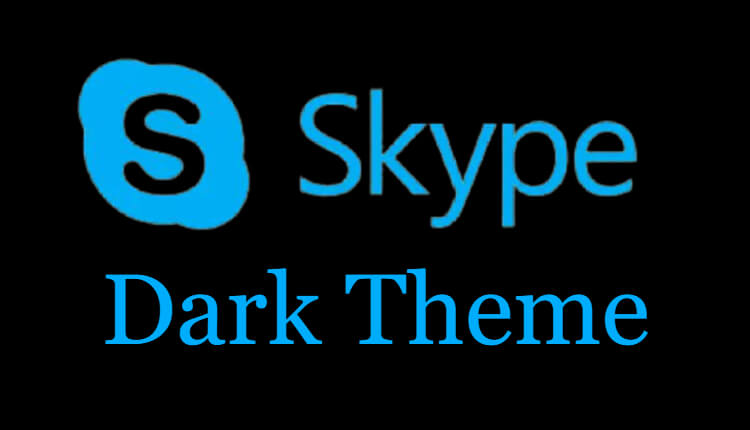 How to Enable Skype Dark Theme [Smartphone and PC]