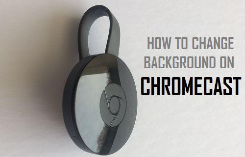 How to Change Chromecast Background (Screensaver)