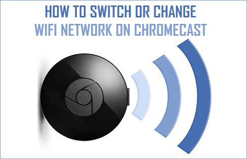 How to Connect Chromecast to New WiFi [2 Easy Ways]