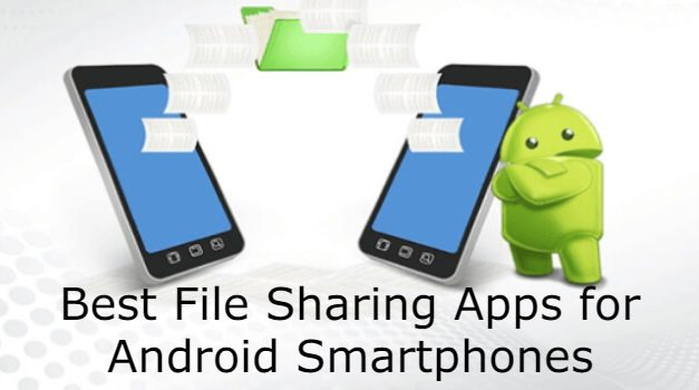 Best File Sharing Apps For Android Smartphones