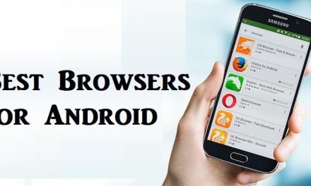 Best Browsers for Android for Secured & Private Internet Access