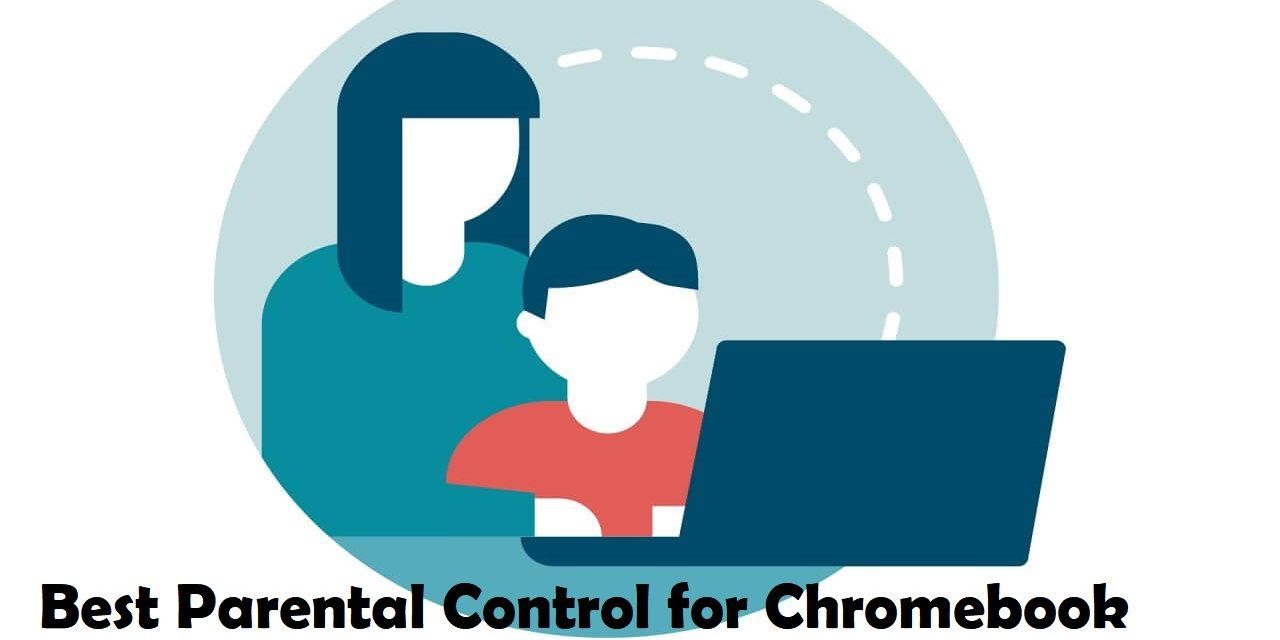 Best Parental Control Apps for Chromebook [Updated 2021]