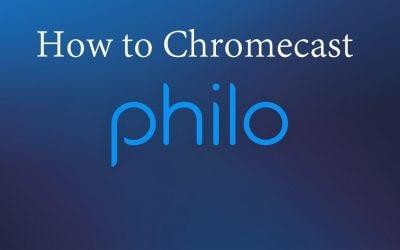 How to Cast & Watch Philo on Chromecast TV [2 Easy Ways]