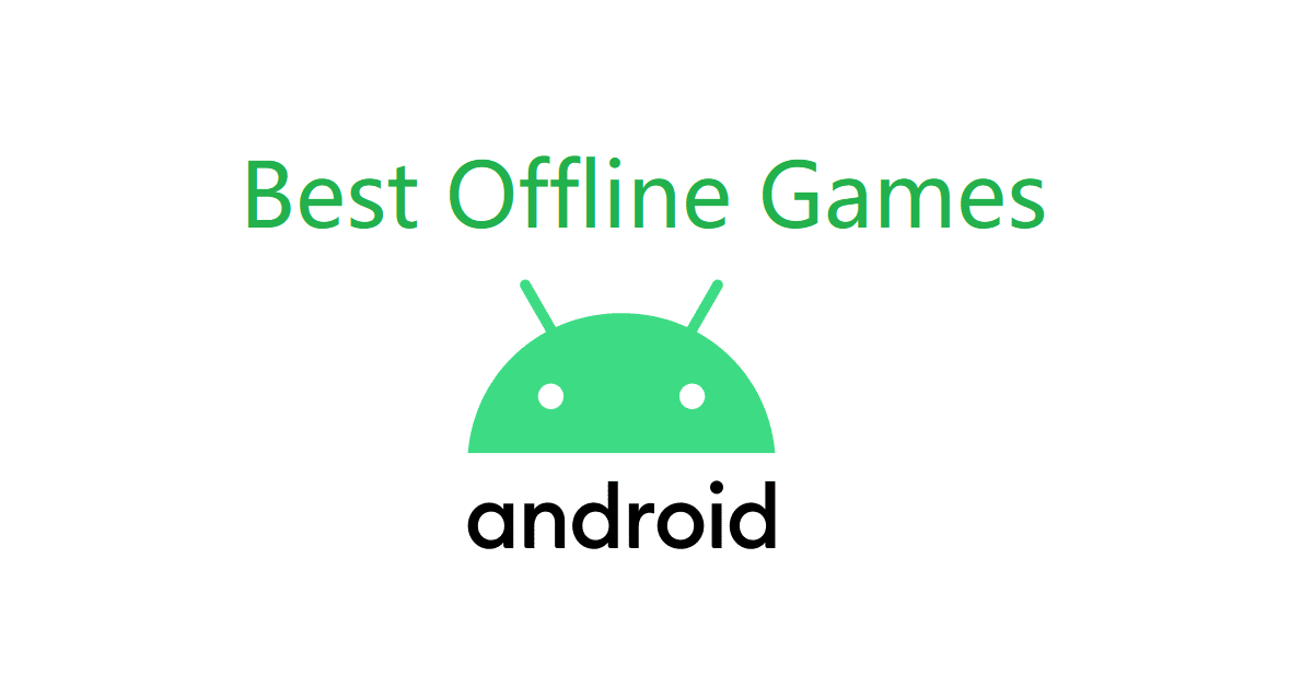 10 Best Offline Games for Android [without WiFi and Internet]