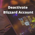 How to Delete Blizzard Account in Less than 2 Minutes