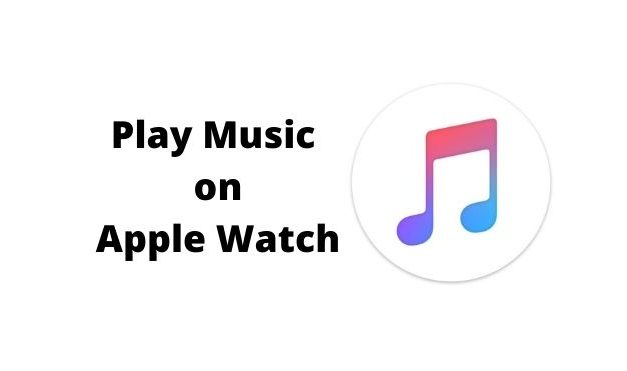 How to Play Music on Apple Watch [A Complete Guide]